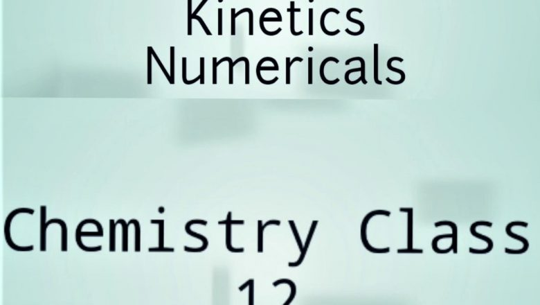 Chemistry Class 12 -Chemical Kinetics Numericals