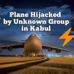 Plane Hijacked by Unknown Armed Group in Kabul Afghanistan